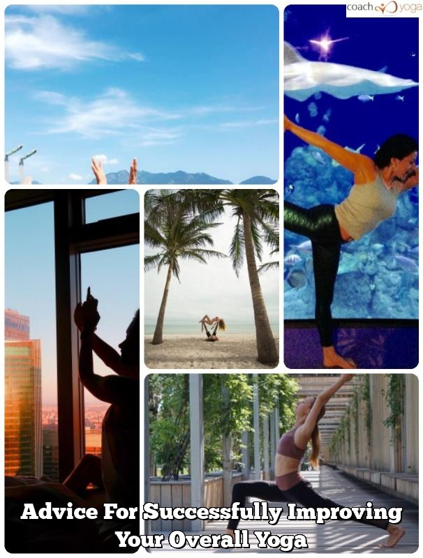 advice for successfully improving your overall yoga