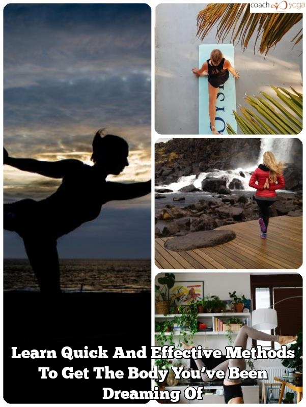 learn quick and effective methods to get the body youve been dreaming of